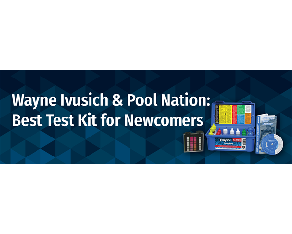 What's the Best Test Kit for Pool/Spa Newcomers? Wayne Ivusich, 30-Year Industry Veteran, Will Tell You!